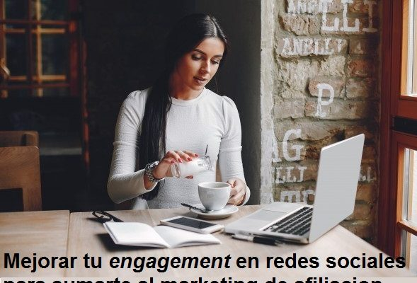 Mejorar tu engagement en redes sociales para sumarte al marketing de afiliación